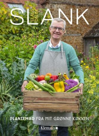 Claus Dalby: Slank : plantemad fra mit grønne køkken