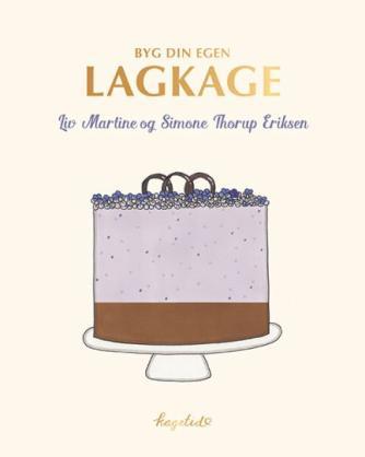 Liv Martine, Simone Thorup Eriksen: Byg din egen lagkage