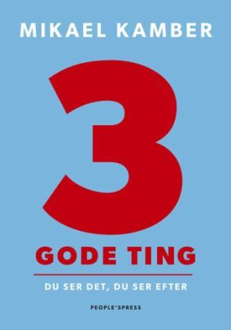 Mikael Kamber: 3 gode ting : du ser det, du ser efter