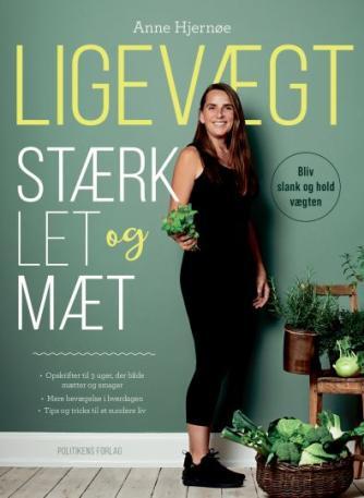 Anne Hjernøe: Ligevægt - stærk, let og mæt