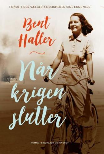 Bent Haller: Når krigen slutter : roman
