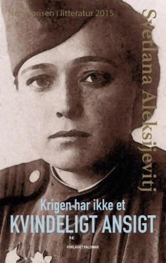 Svetlana Aleksijevitj (f. 1948): Krigen har ikke et kvindeligt ansigt